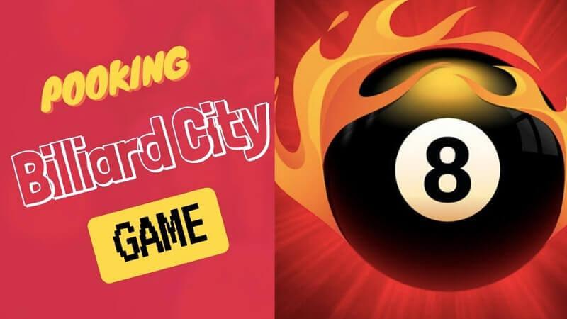 Game Pooking – Billiards City, lựa chọn tốt nhất cho bạn yêu bida